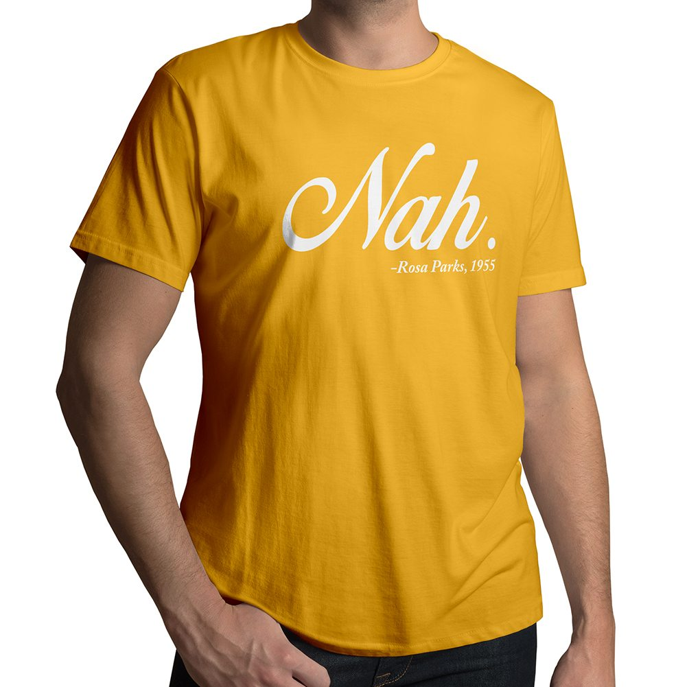 Quote Gld Nah Rosa Park 1955 Funny Humorous Funny Famous Quote Mens Crew