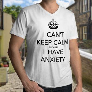 I Can't Keep Calm Because I Have Anxiety